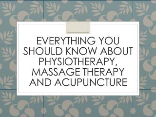 Everything You Should Know About Physiotherapy, Massage Therapy And Acupuncture