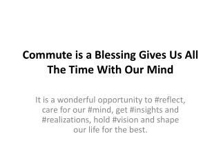 Commute is a Blessing Gives Us All The Time With Our Mind