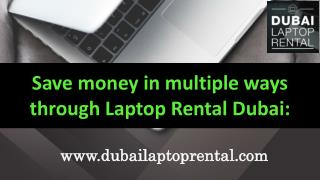Save money in multiple ways through Laptop Rental Dubai