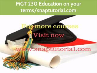 MGT 230 Education on your terms/snaptutorial.com