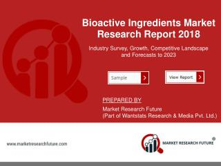 Bioactive Ingredients Market Opinion And View By Manufacturer Cargill Inc, Archer Daniels Midland Company, Koninklijke D