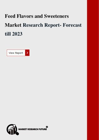 MRFR Released Feed Flavors and Sweeteners Market Forecasts Till 2023 by Geographical region Analysis – Americas, Europ