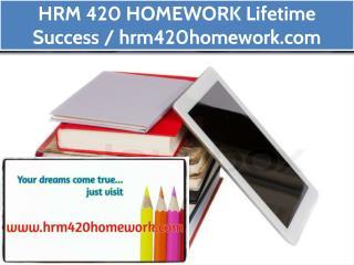 HRM 420 HOMEWORK Lifetime Success / hrm420homework.com