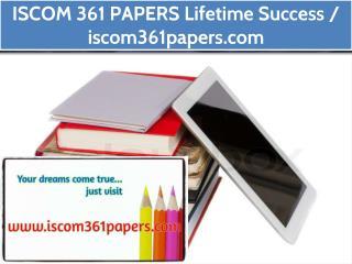 ISCOM 361 PAPERS Lifetime Success / iscom361papers.com