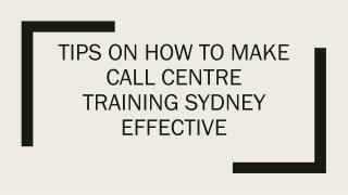 Tips On How To Make Call Centre Training Sydney Effective