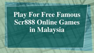 Play For Free Famous Scr888 Online Games in Malaysia