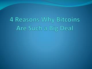 4 Reasons Why Bitcoins Are Such a Big Deal