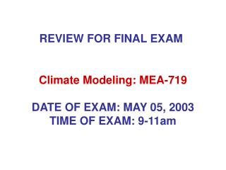 Climate Modeling: MEA-719 DATE OF EXAM: MAY 05, 2003 TIME OF EXAM: 9-11am