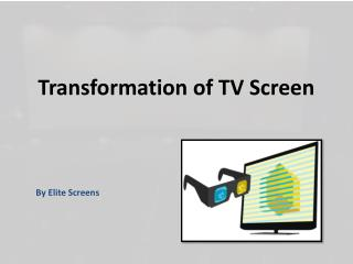 Transformation of TV Screen