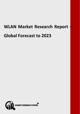 WLAN Market by Type, Applications, Deployment, Trends & Demands - Global Forecast to 2023