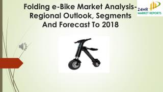Folding e-Bike Market Analysis- Regional Outlook, Segments And Forecast To 2018