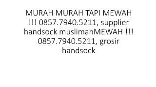 MURAH TAPI MEWAH !!! 0857.7940.5211, supplier handsock muslimah