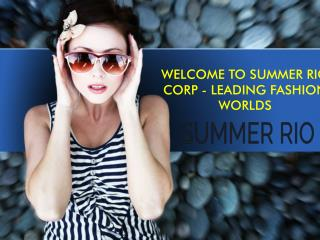 WELCOME TO SUMMER RIO CORP - LEADING FASHION WORLDS