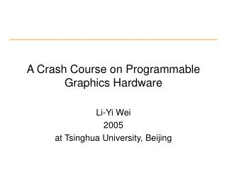 A Crash Course on Programmable Graphics Hardware