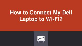 How to Connect My Dell Laptop to Wi-Fi?