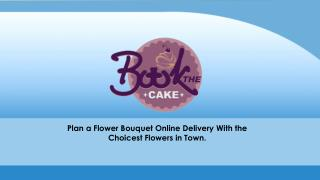 Plan a flower bouquet online delivery with the choicest flowers in town.