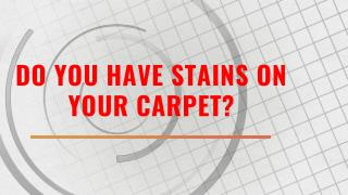 Do you have a stain on your carpet!