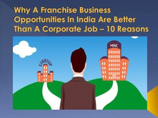 10 Reasons Why A Franchise Business Opportunities In India Are Better Than A Corporate Job