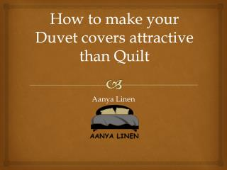 How to make your Duvet covers attractive than Quilt