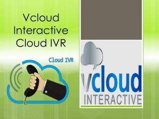 Try the BEST IVR solutions of the Vcloud interactive