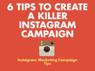 6 Tips To Create A Killer Instagram Campaign