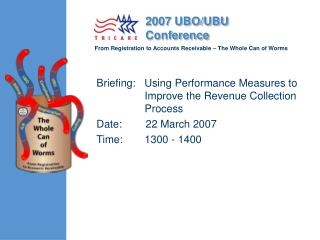 Briefing:   Using Performance Measures	to Improve the Revenue Collection Process 	 Date:        22 March 2007	 Time: