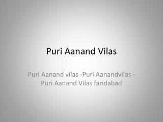 Puri Aanand vilas -Aanand Vilas Puri - Puri Aanand vilas Greater Faridabad
