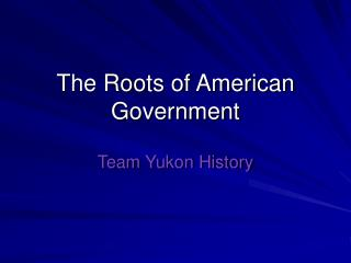 The Roots of American Government