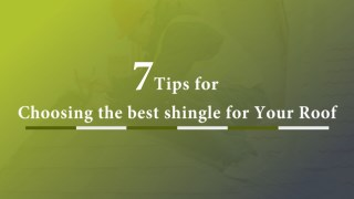 7 Tips for Choosing the Best Shingle for Your Roof