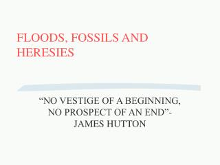 FLOODS, FOSSILS AND HERESIES