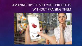 How to Sell your Products without Praising them? Say Goodbye to Old Tactics