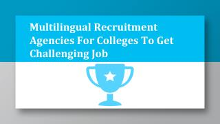 Multilingual Recruitment Agencies For Colleges To Get Challenging Job