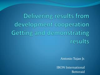 Delivering results from development cooperation Getting and demonstrating results