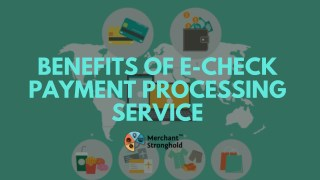 Benefits Of E-Check Payment Processing Service