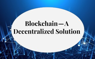 Blockchain — A Decentralized Solution