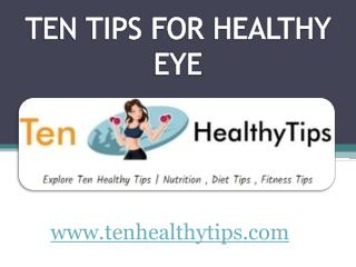 TIPS FOR HEALTHY EYE - www.tenhealthytips.com