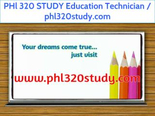 PHl 320 STUDY Education Technician / phl320study.com