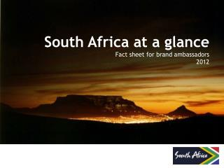 South Africa at a glance Fact sheet for brand ambassadors 2012