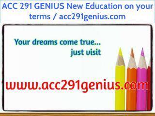 ACC 291 GENIUS New Education on your terms / acc291genius.com