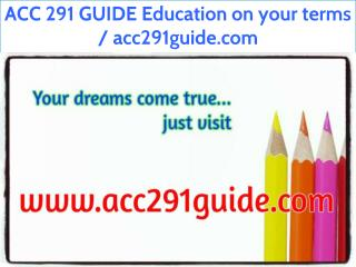 ACC 291 GUIDE Education on your terms / acc291guide.com