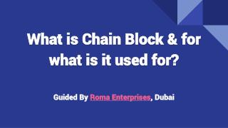 What is Chain Block & for what is it used for?