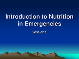 Introduction to Nutrition in Emergencies