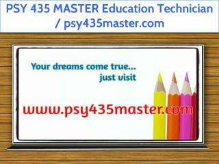 PSY 435 MASTER Education Technician / psy435master.com