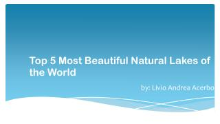 Most Beautiful Lakes in World by Livio Andrea Acerbo
