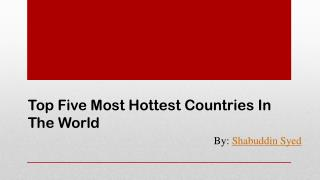 Hottest Countries in the World by Shabuddin Syed
