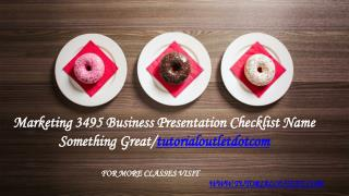Marketing 3495 Business Presentation Checklist Name  Something Great /tutorialoutletdotcom