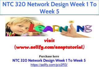 NTC 320 Network Design Week 1 To Week 5