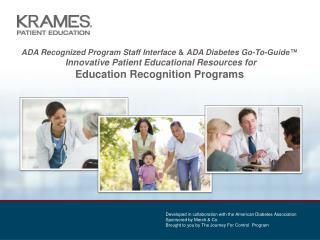 ADA Recognized Program Staff Interface  &  ADA Diabetes Go-To-Guide™  Innovative Patient Educational Resources for
