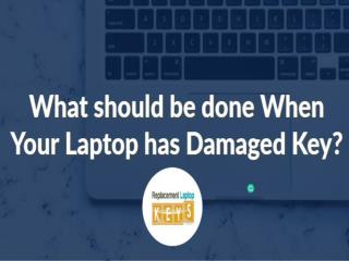 What should be done When Your Laptop has Damaged Key?