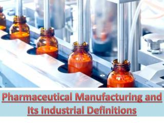 Pharmaceutical Manufacturing and Its Industrial Definitions